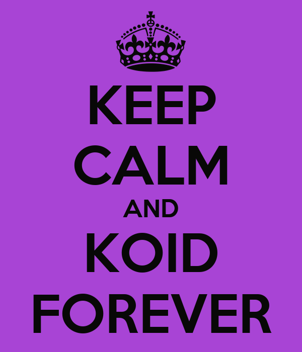 KEEP CALM AND KOID FOREVER