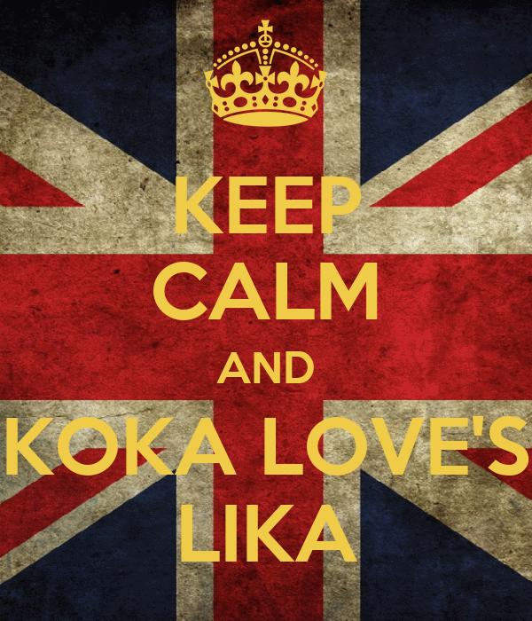 KEEP CALM AND KOKA LOVE'S LIKA