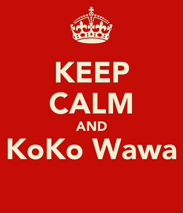 KEEP CALM AND KoKo Wawa