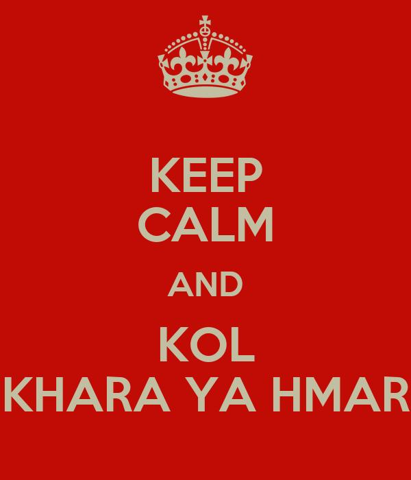 KEEP CALM AND KOL KHARA YA HMAR