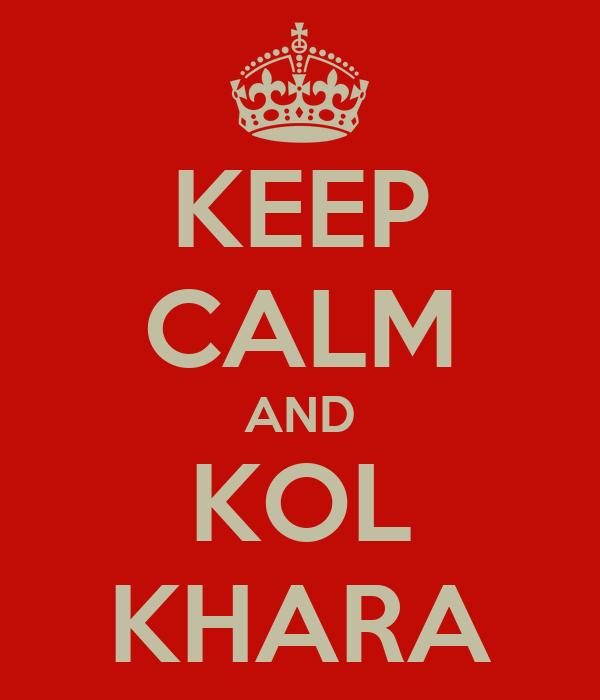 KEEP CALM AND KOL KHARA
