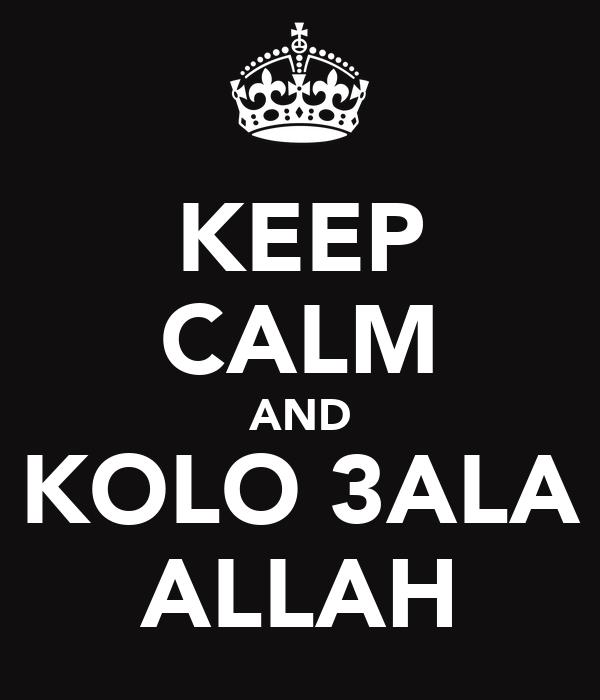 KEEP CALM AND KOLO 3ALA ALLAH