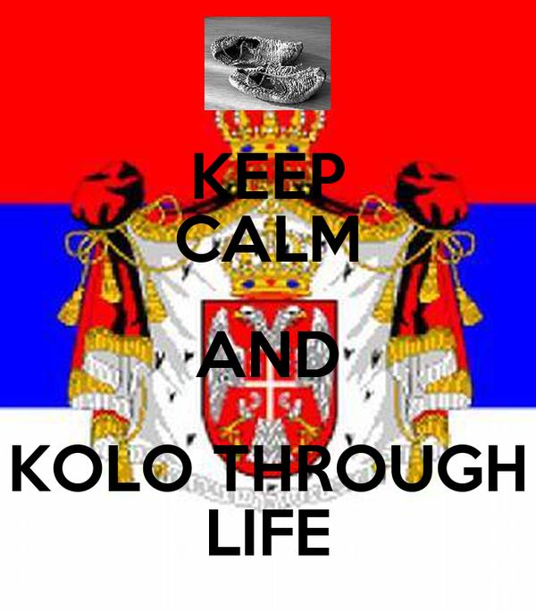 KEEP CALM AND KOLO THROUGH LIFE