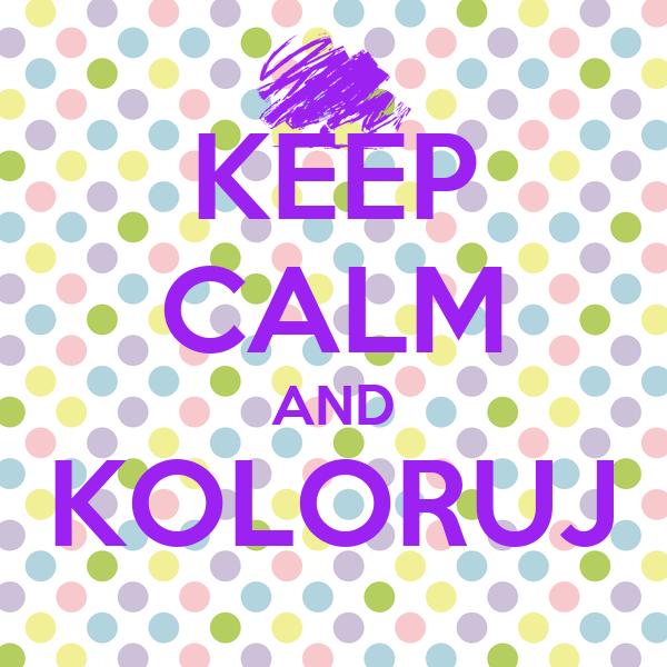 KEEP CALM AND KOLORUJ