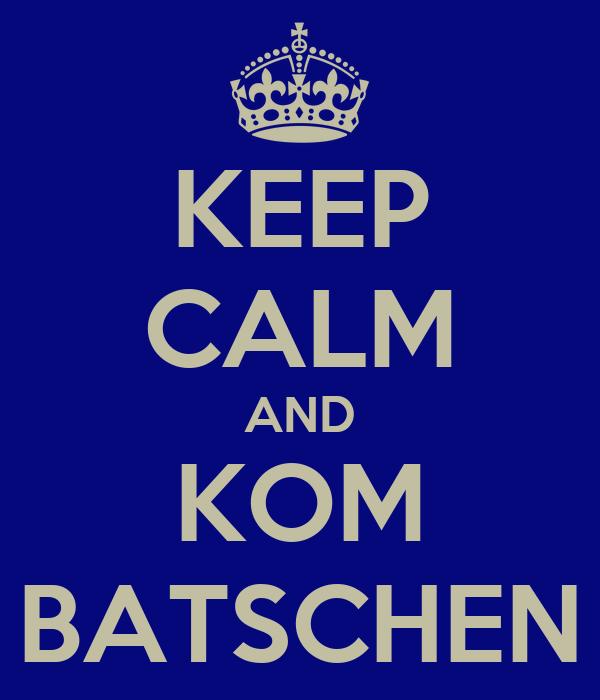 KEEP CALM AND KOM BATSCHEN