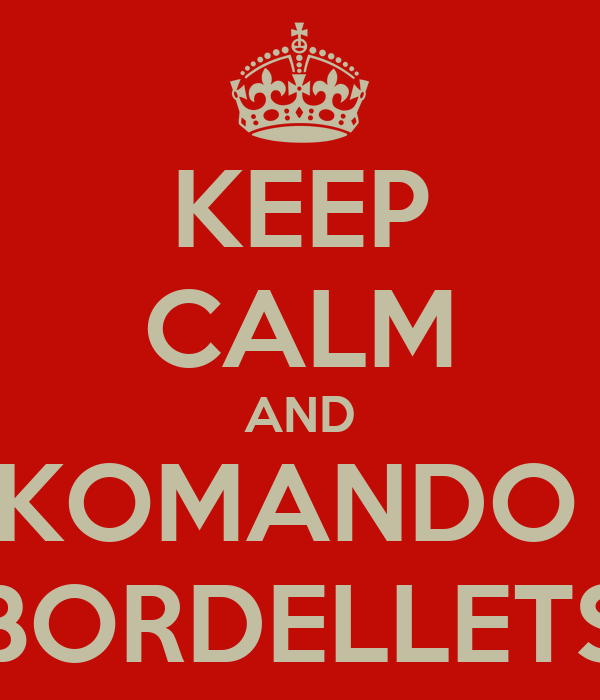 KEEP CALM AND KOMANDO  BORDELLETS