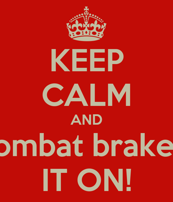 KEEP CALM AND Kombat brakers IT ON!