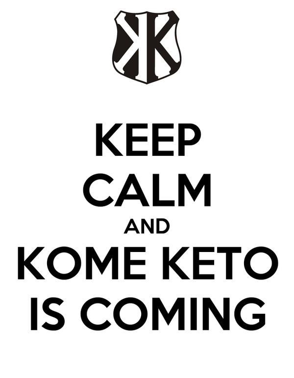 KEEP CALM AND KOME KETO IS COMING