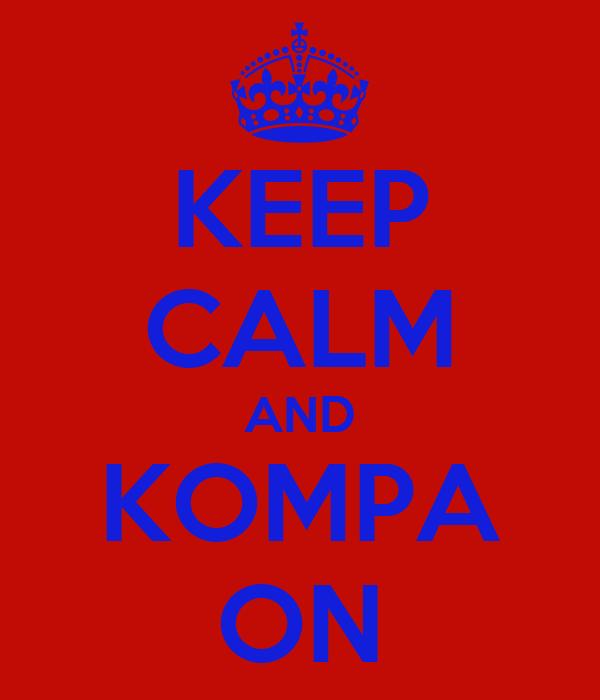 KEEP CALM AND KOMPA ON
