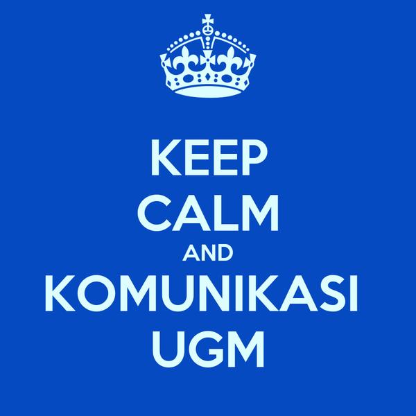 KEEP CALM AND KOMUNIKASI  UGM