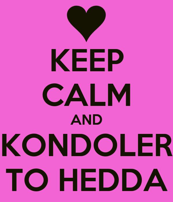 KEEP CALM AND KONDOLER TO HEDDA