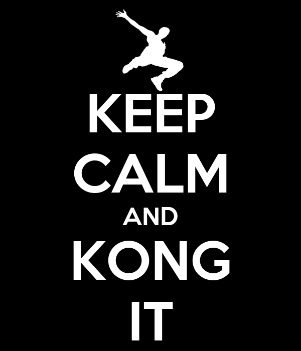 KEEP CALM AND KONG IT