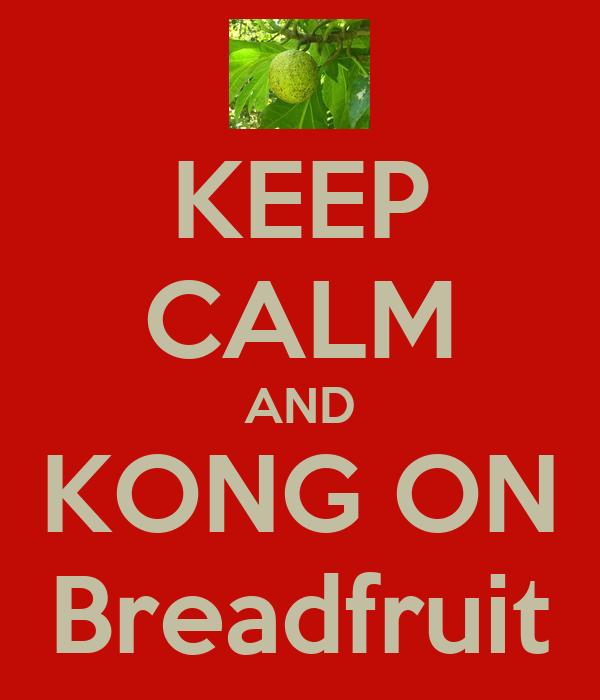 KEEP CALM AND KONG ON Breadfruit