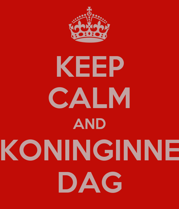 KEEP CALM AND KONINGINNE DAG
