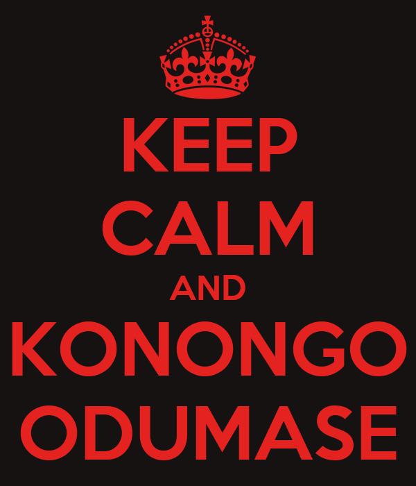 KEEP CALM AND KONONGO ODUMASE