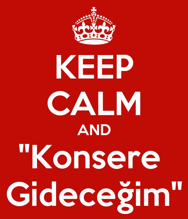 "KEEP CALM AND ""Konsere  Gideceğim"""