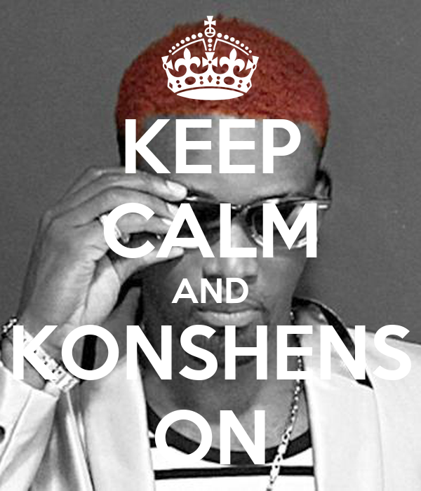 KEEP CALM AND KONSHENS ON