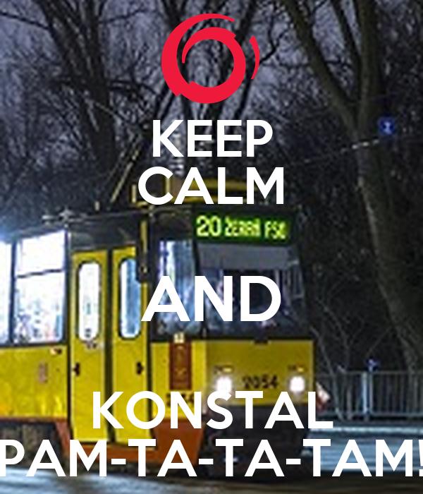 KEEP CALM AND KONSTAL PAM-TA-TA-TAM!