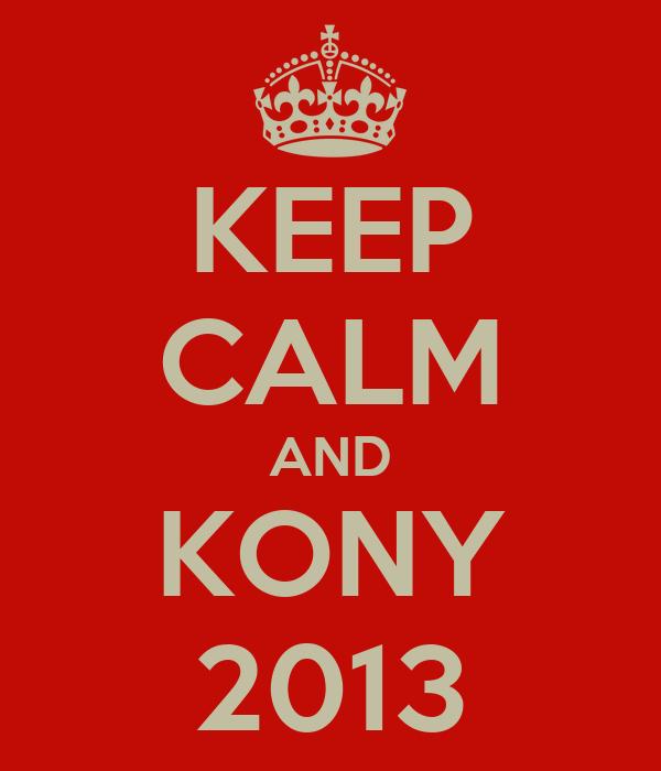 KEEP CALM AND KONY 2013