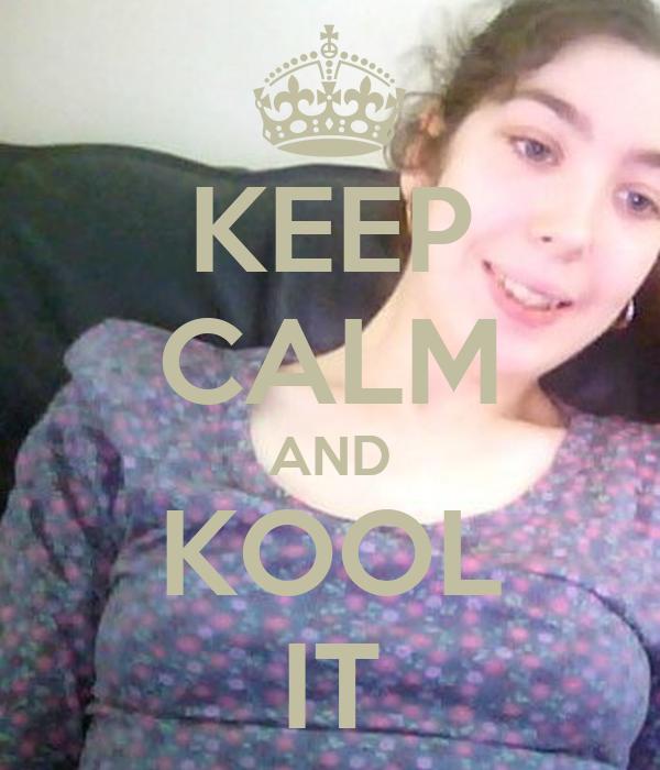 KEEP CALM AND KOOL IT