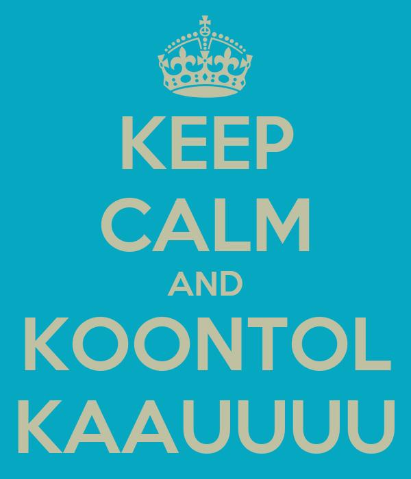 KEEP CALM AND KOONTOL KAAUUUU