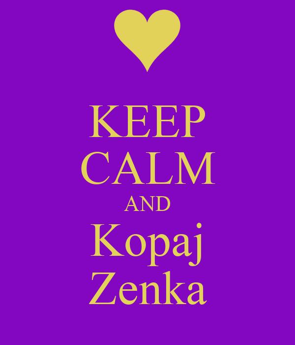KEEP CALM AND Kopaj Zenka