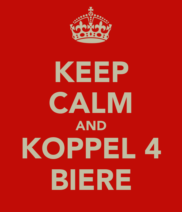 KEEP CALM AND KOPPEL 4 BIERE