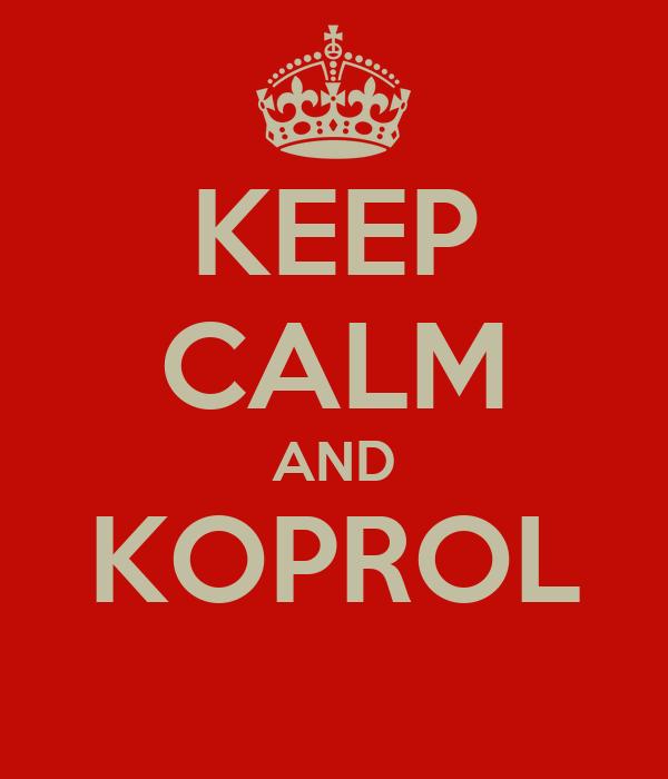 KEEP CALM AND KOPROL