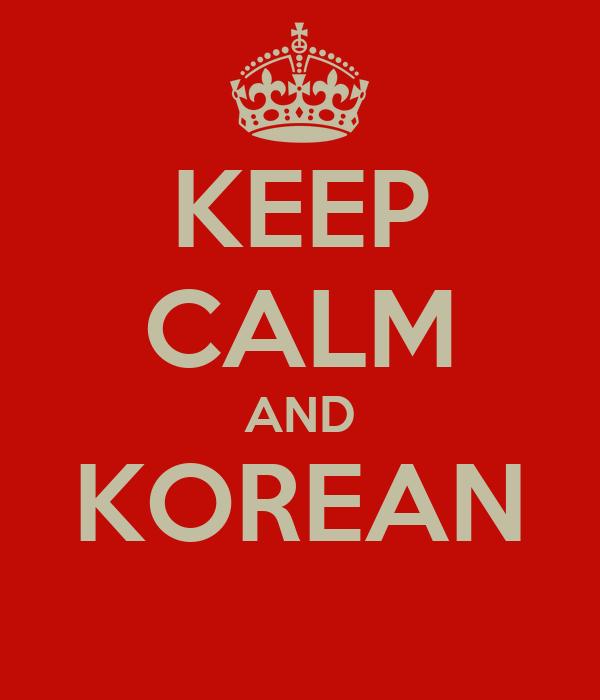 KEEP CALM AND KOREAN