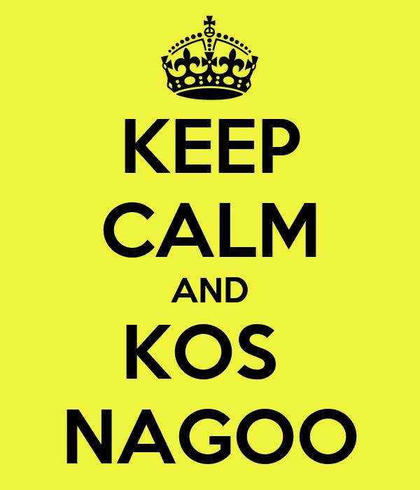 KEEP CALM AND KOS  NAGOO