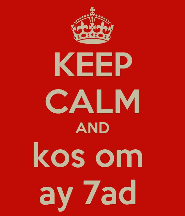 KEEP CALM AND kos om  ay 7ad