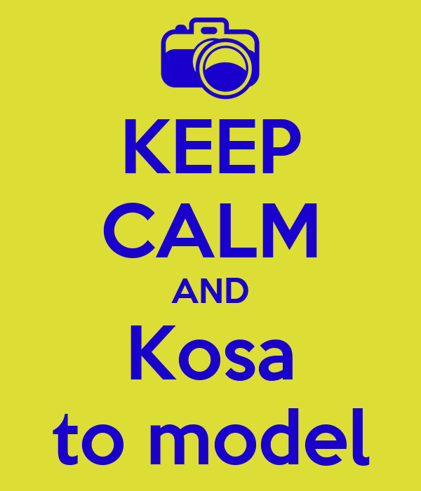 KEEP CALM AND Kosa to model