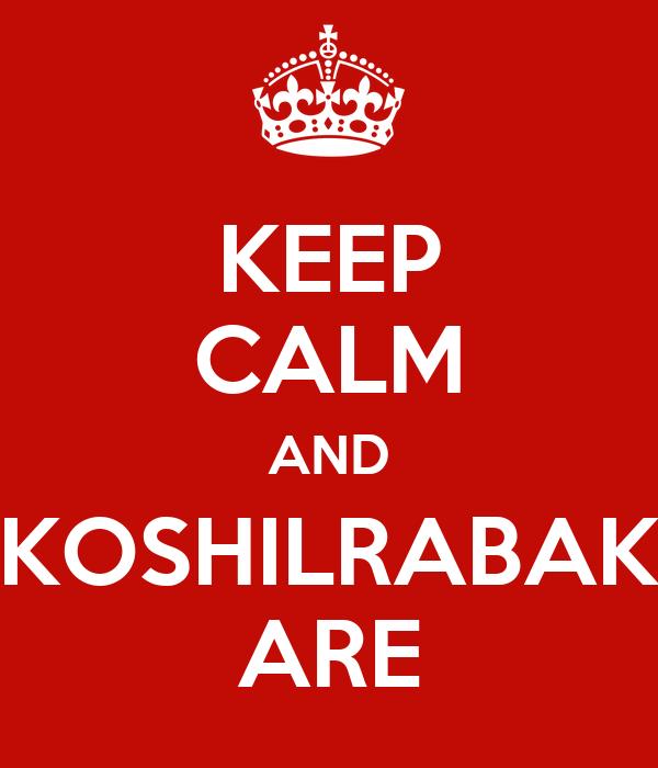 KEEP CALM AND KOSHILRABAK ARE