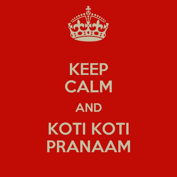 KEEP CALM AND KOTI KOTI PRANAAM