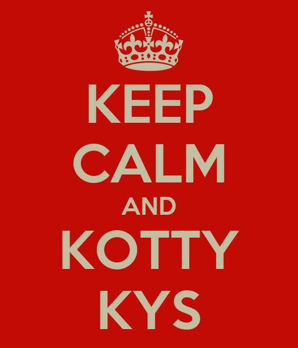KEEP CALM AND KOTTY KYS