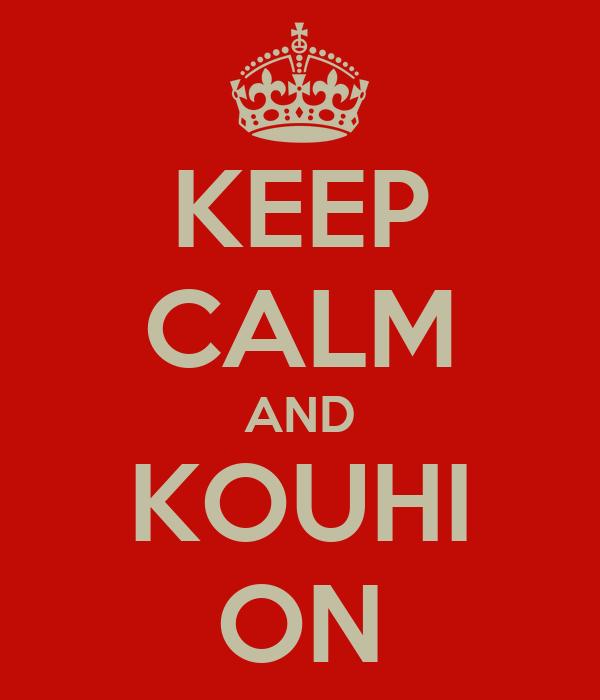 KEEP CALM AND KOUHI ON