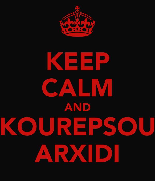 KEEP CALM AND KOUREPSOU ARXIDI