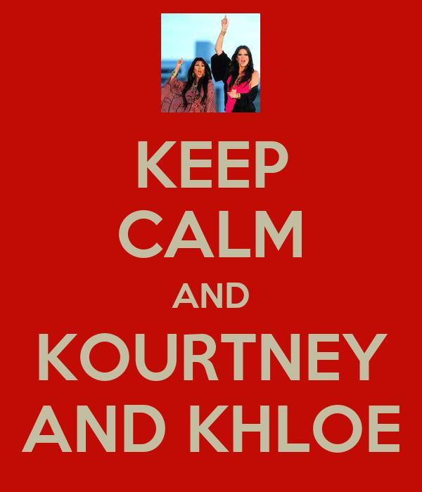 KEEP CALM AND KOURTNEY AND KHLOE