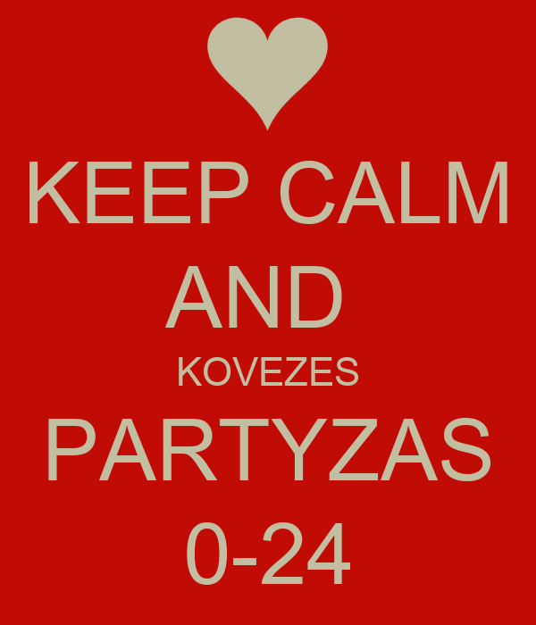 KEEP CALM AND  KOVEZES PARTYZAS 0-24