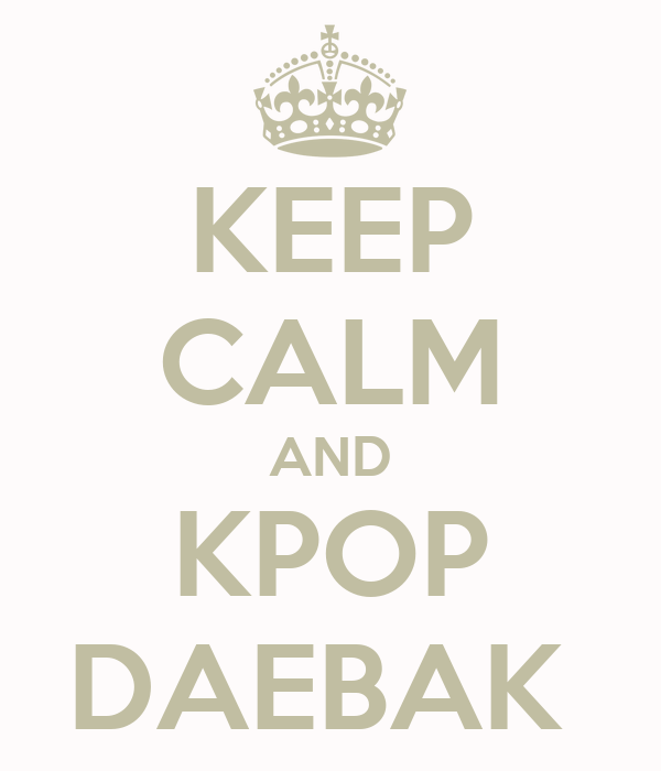 KEEP CALM AND KPOP DAEBAK