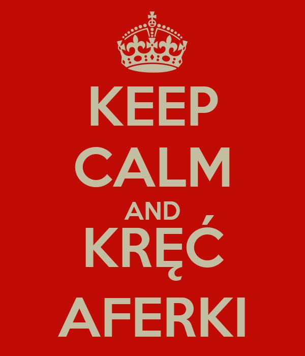 KEEP CALM AND KRĘĆ AFERKI