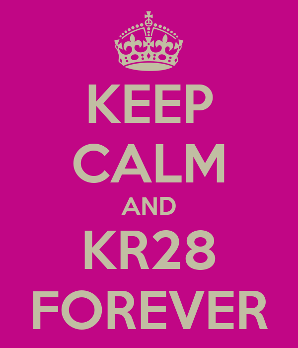 KEEP CALM AND KR28 FOREVER
