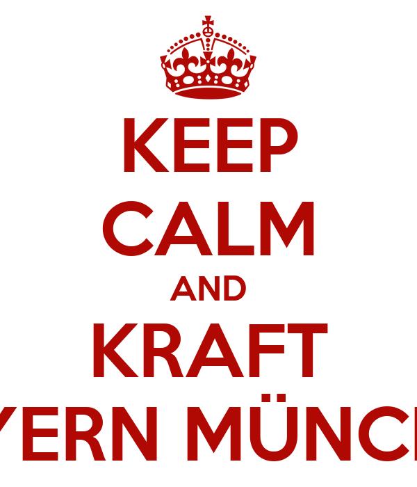 KEEP CALM AND KRAFT BAYERN MÜNCHEN