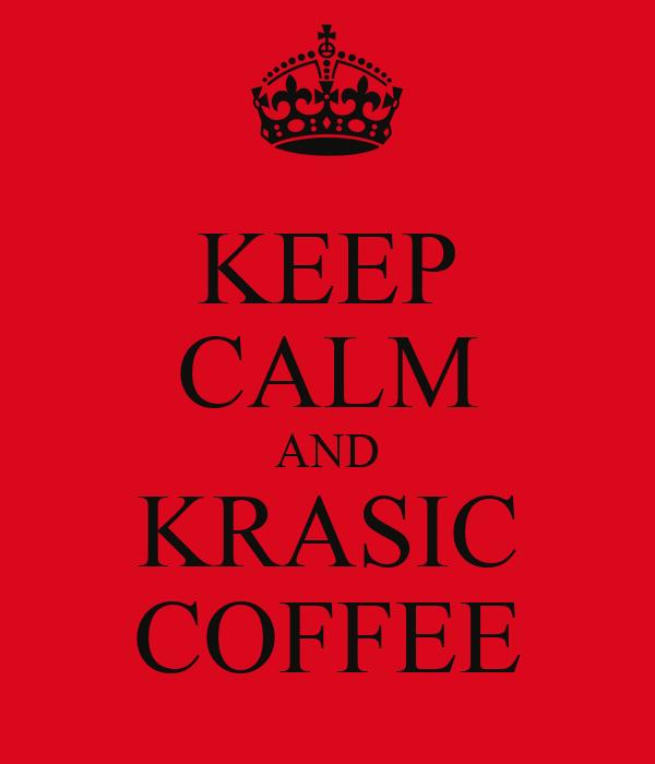 KEEP CALM AND KRASIC COFFEE