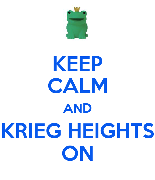 KEEP CALM AND KRIEG HEIGHTS ON