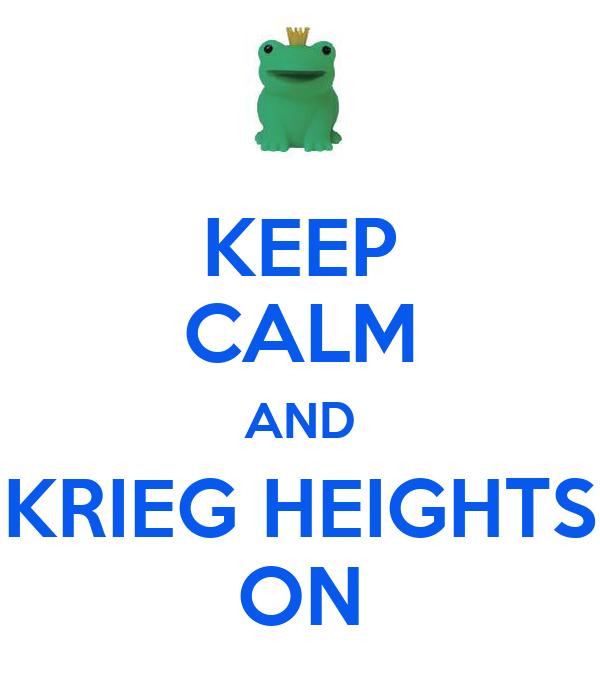 KEEP CALM AND KRIEG HEIGHTS ON