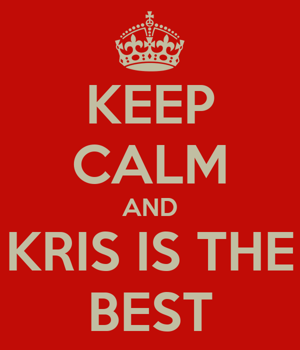 KEEP CALM AND KRIS IS THE BEST