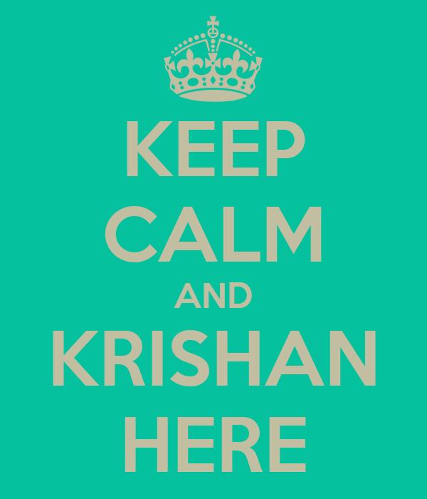 KEEP CALM AND KRISHAN HERE