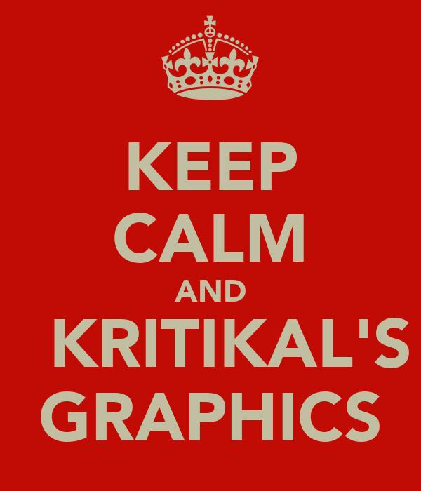 KEEP CALM AND ♥ KRITIKAL'S GRAPHICS