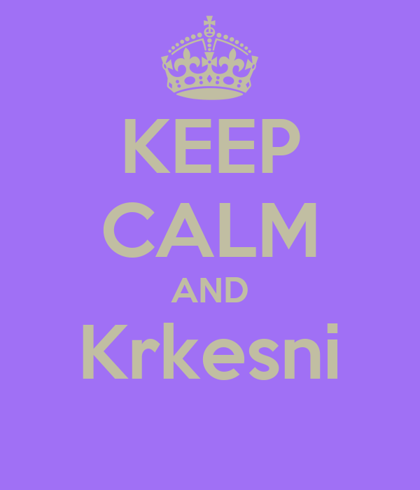 KEEP CALM AND Krkesni